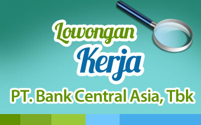 Lowongan Kerja PT. Bank Central Asia Tbk