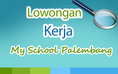 Lowongan Kerja MY School Palembang