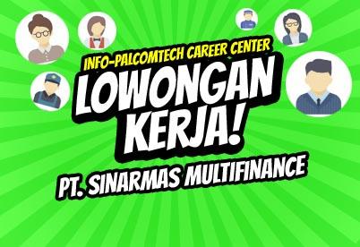 Lowongan PT  Sinarmas Multifinance - Karir PalComTech